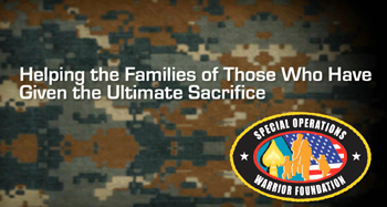 "Special Operations Warrior Foundation Quote ""Helping the Families of Those Who Gave Given the Ultimate Sacrifice."""